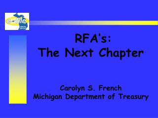 RFA�s:  The Next Chapter Carolyn S. French Michigan Department of Treasury