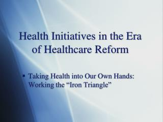 Health Initiatives in the Era of Healthcare Reform