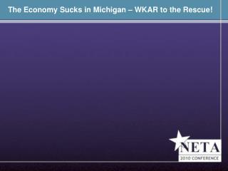 The Economy Sucks in Michigan – WKAR to the Rescue!
