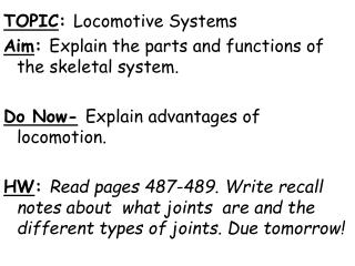 TOPIC :  Locomotive Systems Aim :  Explain the parts and functions of the skeletal system.