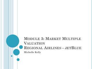 Module 3: Market Multiple Valuation Regional Airlines - jetBlue