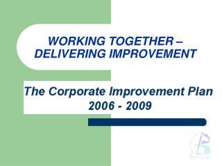 WORKING TOGETHER   DELIVERING IMPROVEMENT