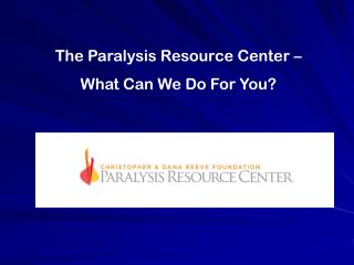 The Paralysis Resource Center �  What Can We Do For You?