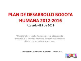 PLAN DE DESARROLLO BOGOTA HUMANA 2012-2016 Acuerdo 489 de 2012