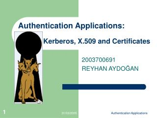 Authentication Applications:              Kerberos, X.509 and Certificates