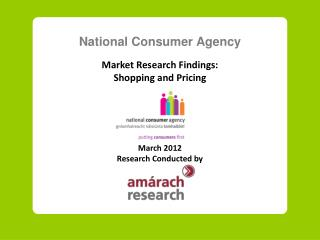 National Consumer Agency Market Research Findings: Shopping and Pricing March  20 12