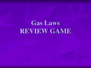 Gas Laws REVIEW GAME