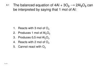 The balanced equation of 4Al + 3O 2 →  2Al 2 O 3  can be interpreted by saying that 1 mol of Al: