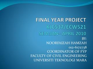 FINAL YEAR PROJECT KJC537/ECW521 SEM:JAN–  APRIL  2010