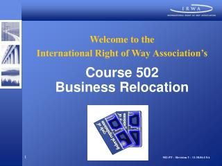 Welcome to the International Right of Way Association's Course 502 Business Relocation