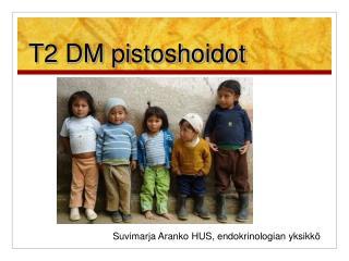 T2 DM pistoshoidot