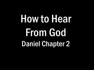 How to Hear From God Daniel Chapter 2