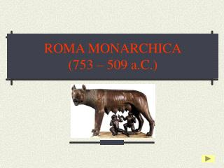 ROMA MONARCHICA (753 � 509 a.C.)