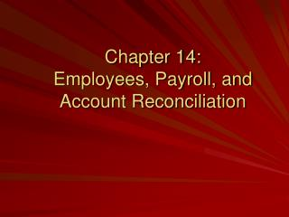 Chapter 14:   Employees, Payroll, and Account Reconciliation
