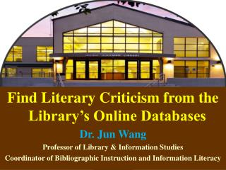 Find Literary Criticism from the Library's Online Databases Dr. Jun Wang