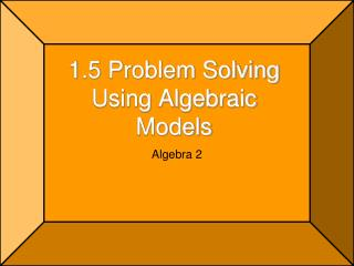 1.5 Problem Solving Using Algebraic Models