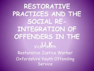 RESTORATIVE PRACTICES AND THE SOCIAL RE-INTEGRATION OF OFFENDERS IN THE U.K
