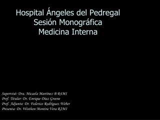 Hospital Ángeles del Pedregal Sesión Monográfica Medicina Interna