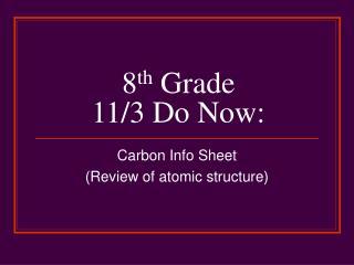 8 th  Grade 11/3 Do Now: