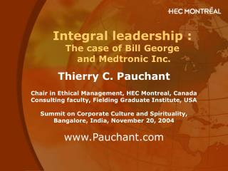 Integral leadership :  The case of Bill George  and Medtronic Inc.