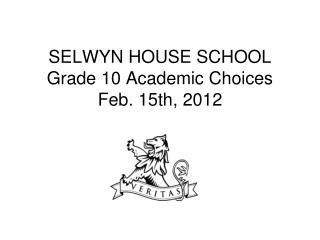 SELWYN HOUSE SCHOOL Grade 10 Academic Choices Feb. 15th, 2012