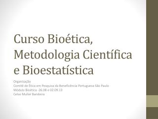 Curso Bioética,  M etodologia Científica e Bioestatística