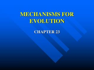 MECHANISMS FOR EVOLUTION