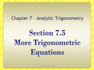 Section 7.5  More  Trigonometric Equations