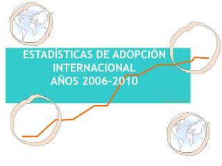 ESTADÍSTICAS DE ADOPCIÓN INTERNACIONAL AÑOS 2006-2010
