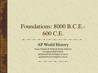Foundations: 8000 B.C.E.- 600 C.E.