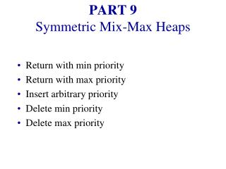 PART 9 Symmetric Mix-Max Heaps