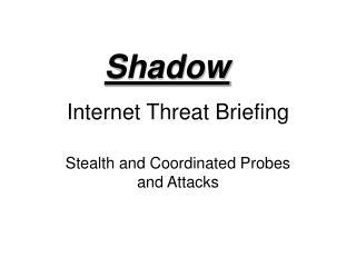 Internet Threat Briefing