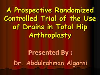 A Prospective Randomized Controlled Trial of the Use of Drains in Total Hip  Arthroplasty