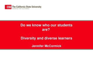 Do we know who our students  are?  Diversity and diverse learners Jennifer McCormick