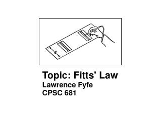 Topic: Fitts' Law Lawrence Fyfe CPSC 681