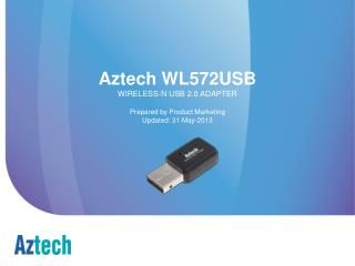 Aztech WL572USB WIRELESS-N USB 2.0 ADAPTER Prepared by Product Marketing Updated: 31-May-2013
