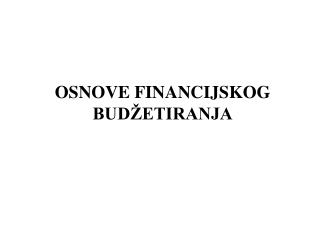 OSNOVE FINANCIJSKOG BUDŽETIRANJA