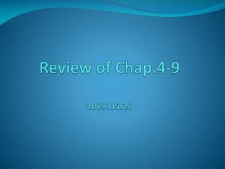 Review of Chap.4-9 2009.05.28