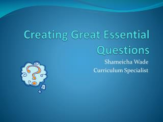 Creating Great Essential Questions