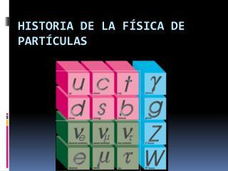 Historia de la Física de Partículas