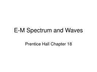 E-M Spectrum and Waves