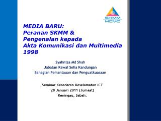 MEDIA BARU:  Peranan SKMM &  Pengenalan kepada  Akta Komunikasi dan Multimedia 1998