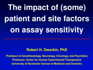 The impact of (some) patient and site factors on assay sensitivity Robert H. Dworkin, PhD