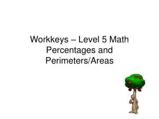 Workkeys � Level 5 Math Percentages and Perimeters/Areas