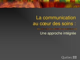 La communication  au cœur des soins :