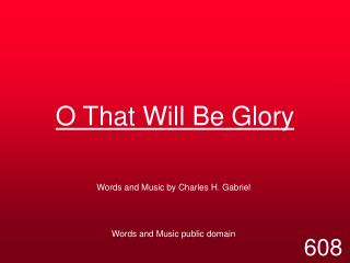 O That Will Be Glory