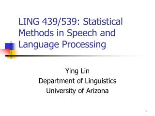 LING 439/539: Statistical Methods in Speech and Language Processing