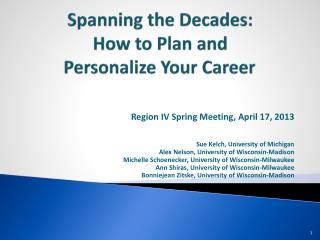 Spanning the Decades:   How to Plan and  Personalize Your Career