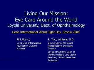 Living Our Mission: Eye Care Around the World Loyola University, Dept. of Ophthalmology