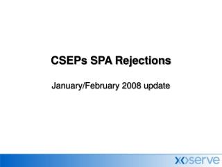 CSEPs SPA Rejections January/February 2008 update